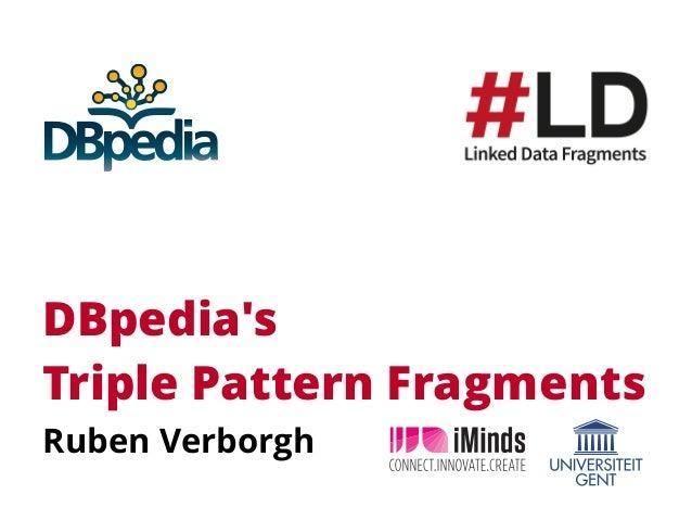 DBpedia's Triple Pattern Fragments Ruben Verborgh