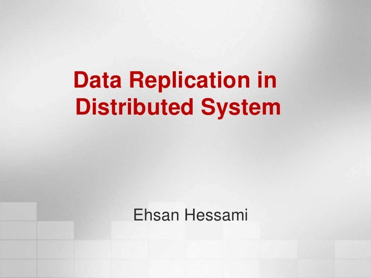 Data Replication in<br /> Distributed System<br /> Ehsan Hessami<br />Islamic Azad University Of Qazvin<br />