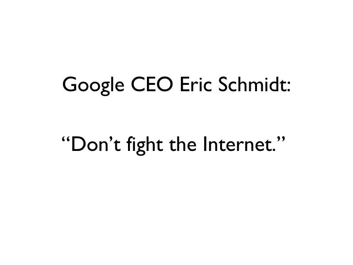"Google CEO Eric Schmidt: "" Don't fight the Internet."""