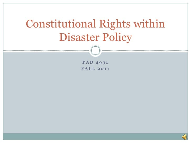 Constitutional Rights within      Disaster Policy           PAD 4931           FALL 2011