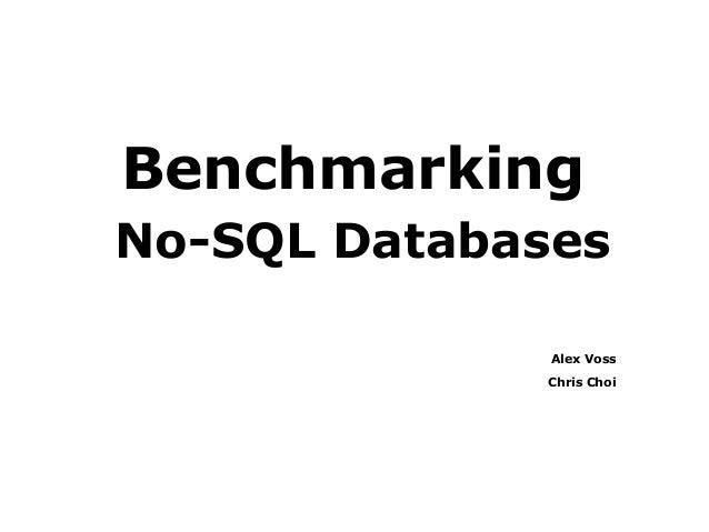 BenchmarkingNo-SQL Databases              Alex Voss             Chris Choi