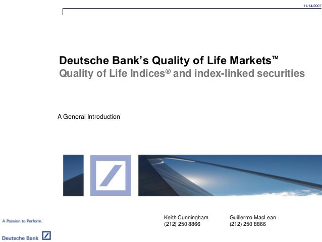 11/14/2007 A General Introduction Deutsche Bank's Quality of Life MarketsTM Quality of Life Indices® and index-linked secu...