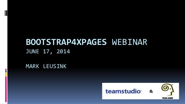 BOOTSTRAP4XPAGES WEBINAR JUNE 17, 2014 MARK LEUSINK