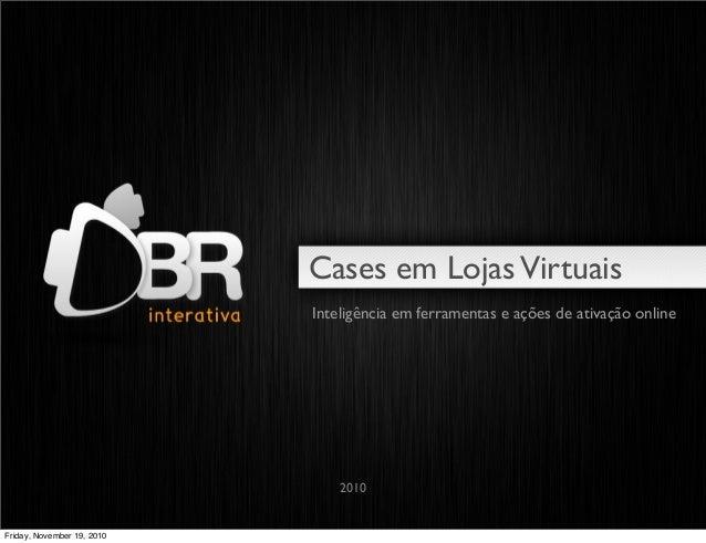Cases em LojasVirtuais 2010 Inteligência em ferramentas e ações de ativação online Friday, November 19, 2010
