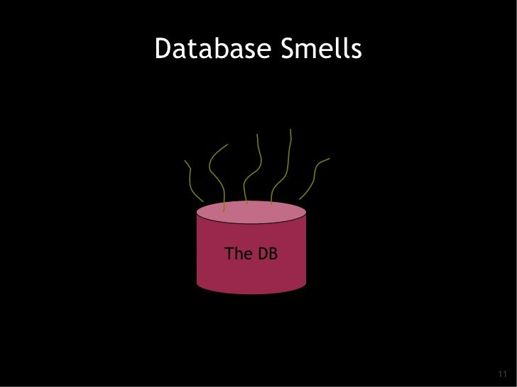 Database Smells     The DB                  11