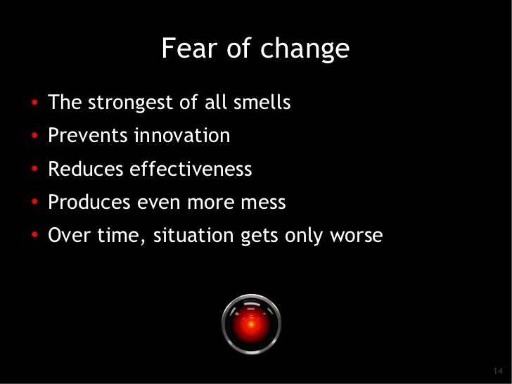 Fear of change●   The strongest of all smells●    Prevents innovation●    Reduces effectiveness●   Produces even more mess...