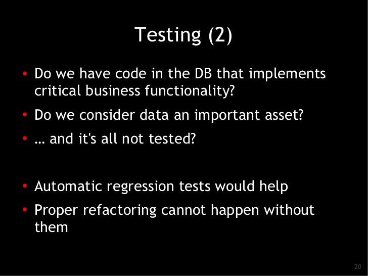 Testing (2)●   Do we have code in the DB that implements    critical business functionality?●   Do we consider data an imp...