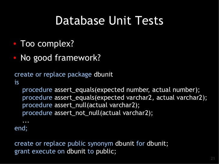 Database Unit Tests●   Too complex?●    No good framework?create or replace package dbunitis   procedure assert_equals(exp...