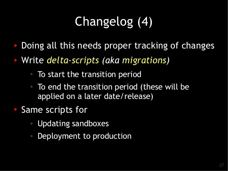 Changelog (4)●   Doing all this needs proper tracking of changes●    Write delta-scripts (aka migrations)      ●          ...