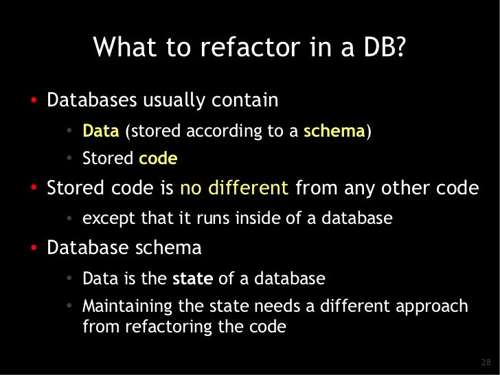 What to refactor in a DB?●   Databases usually contain      ●   Data (stored according to a schema)      ●          Stored...