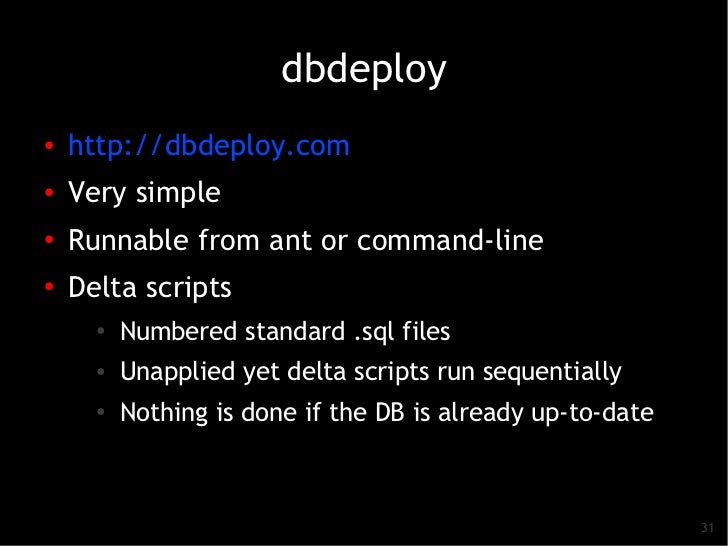 dbdeploy●   http://dbdeploy.com●    Very simple●    Runnable from ant or command-line●   Delta scripts      ●   Numbered s...