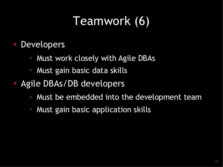 Teamwork (6)●   Developers      ●   Must work closely with Agile DBAs      ●          Must gain basic data skills●    Agil...