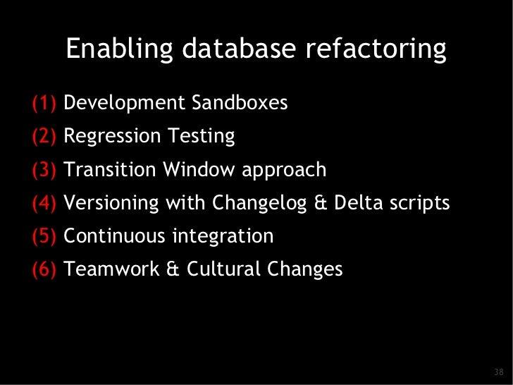 Enabling database refactoring(1) Development Sandboxes(2) Regression Testing(3) Transition Window approach(4) Versioning w...