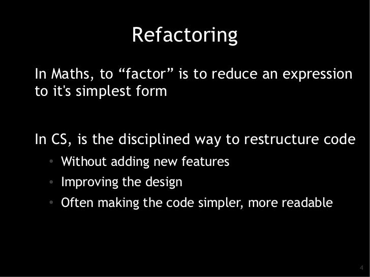 """RefactoringIn Maths, to """"factor"""" is to reduce an expressionto its simplest formIn CS, is the disciplined way to restructur..."""