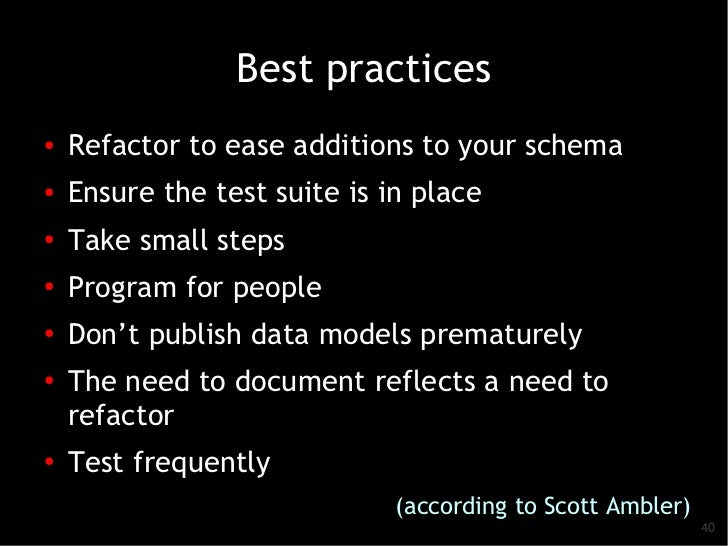 Best practices●   Refactor to ease additions to your schema●    Ensure the test suite is in place●    Take small steps●   ...