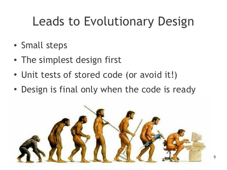 Leads to Evolutionary Design●   Small steps●   The simplest design first●   Unit tests of stored code (or avoid it!)●    D...