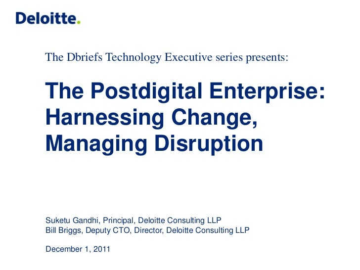 The Dbriefs Technology Executive series presents:The Postdigital Enterprise:Harnessing Change,Managing DisruptionSuketu Ga...