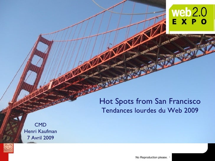 Hot Spots from San Francisco Tendances lourdes du Web 2009 CMD Henri Kaufman 7 Avril 2009