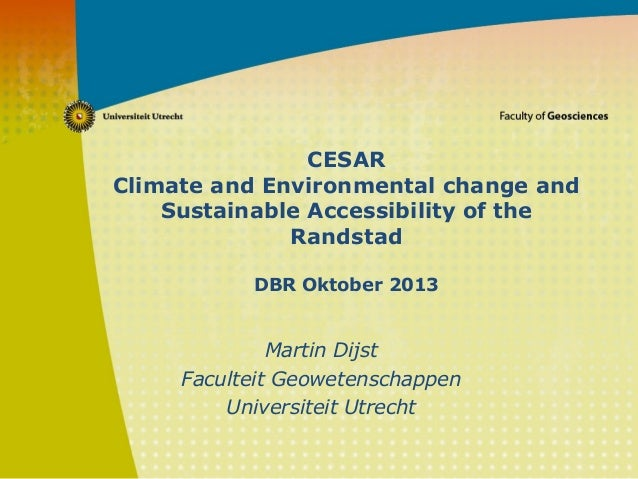CESAR Climate and Environmental change and Sustainable Accessibility of the Randstad DBR Oktober 2013 Martin Dijst Faculte...