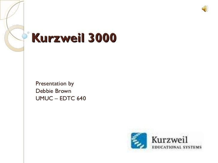 Kurzweil 3000 Presentation by Debbie Brown UMUC – EDTC 640