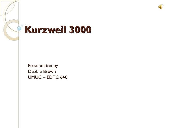 Kurzweil 3000 Presentation by Debbie Brown UMUC – EDTC 640