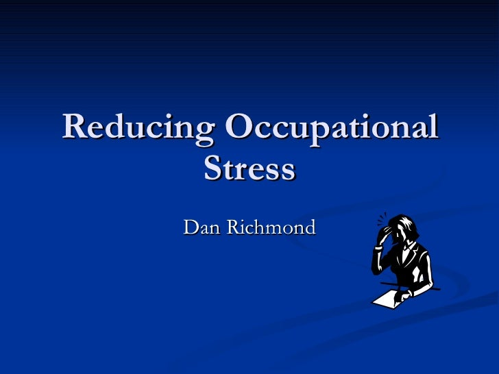 Reducing Occupational Stress Dan Richmond