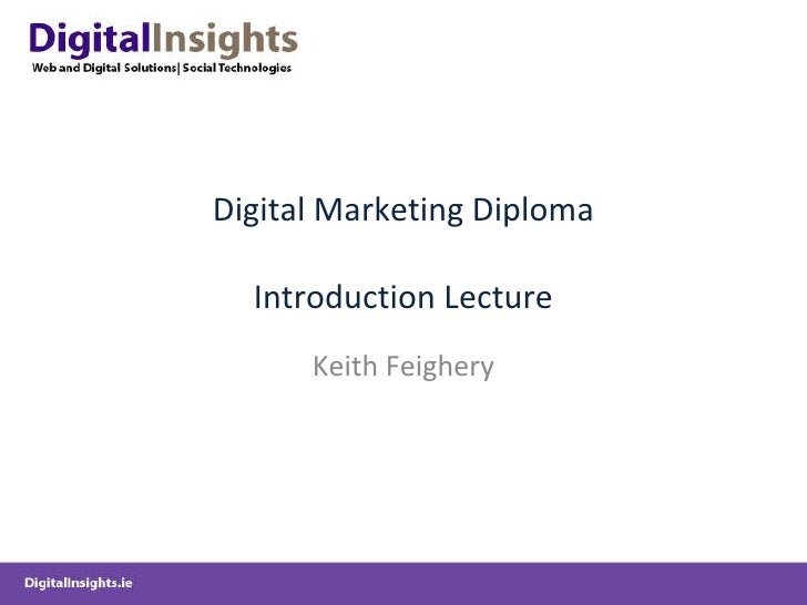 Digital Marketing Diploma Introduction Lecture Keith Feighery