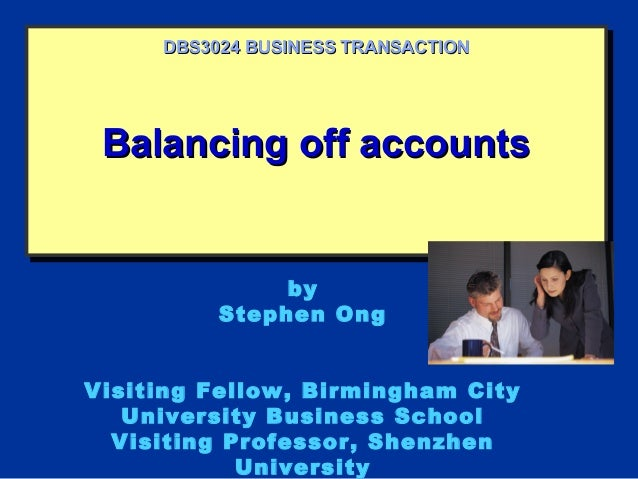 Balancing off accountsBalancing off accountsBalancing off accountsBalancing off accounts DBS3024 BUSINESS TRANSACTIONDBS30...