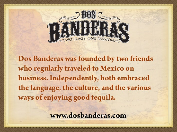 Dos Banderas was founded by two friendswho regularly traveled to Mexico onbusiness. Independently, both embracedthe langua...
