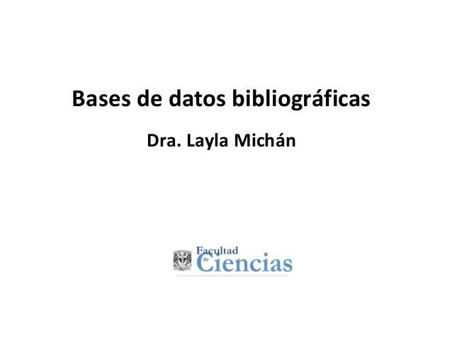 Bases de datos bibliográficas Dra. Layla Michán