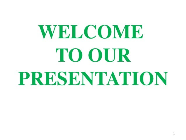 1 WELCOME TO OUR PRESENTATION