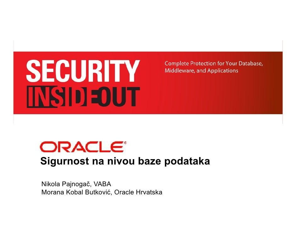 Sigurnost na nivou baze podataka  Nikola Pajnogač, VABA Morana Kobal Butković, Oracle Hrvatska