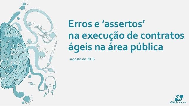 Agosto de 2016 Erros e 'assertos' na execução de contratos ágeis na área pública