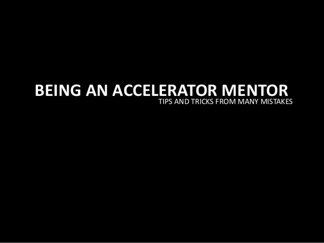 BEING AN ACCELERATOR MENTORTIPS AND TRICKS FROM MANY MISTAKES