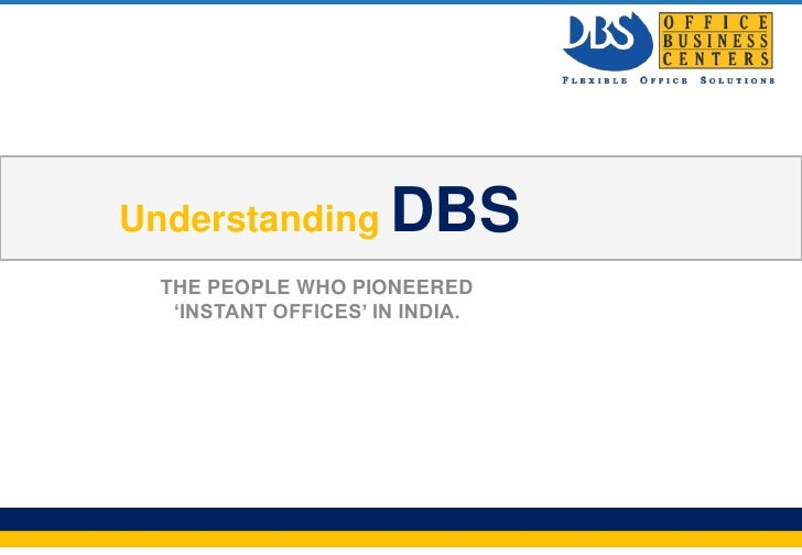 Understanding         DBS           THE PEOPLE WHO PIONEERED            'INSTANT OFFICES' IN INDIA.Page 1                 ...