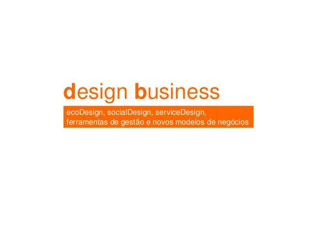 design business ecoDesign, socialDesign, serviceDesign, ferramentas de gestão e novos modelos de negócios