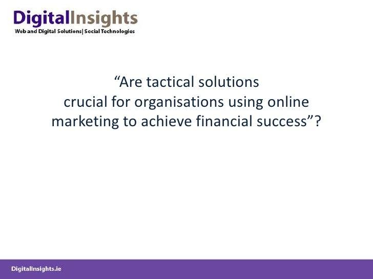 """Aretactical solutions crucialfororganisations usingonline marketing to achieve financialsuccess""?<br />"