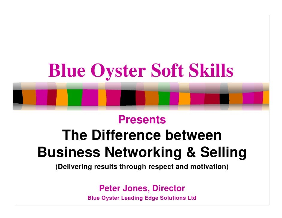 Blue Oyster Soft Skills                       Presents    The Difference between Business Networking & Selling   (Deliveri...