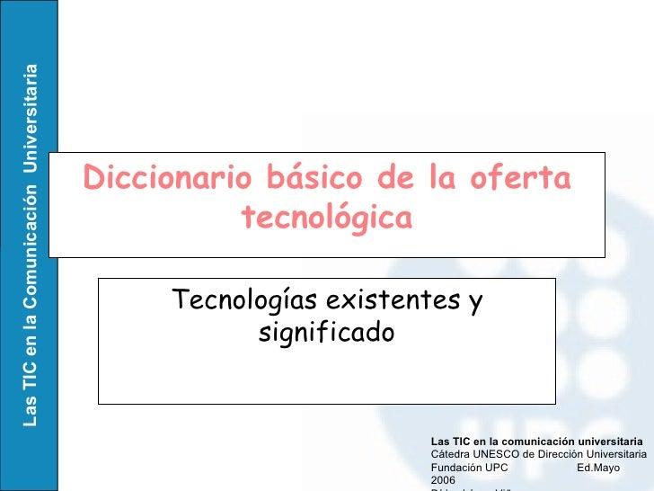 Diccionario básico de la oferta tecnológica Tecnologías existentes y significado Las TIC en la comunicación universitaria ...