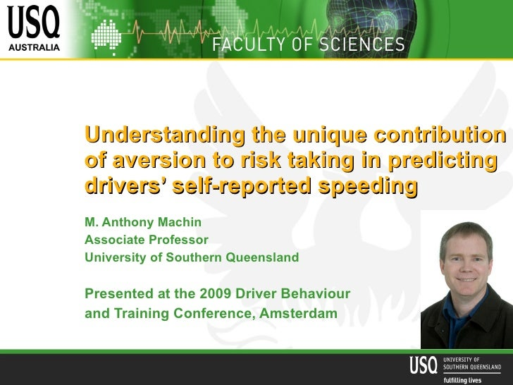 Understanding the unique contribution of aversion to risk taking in predicting drivers' self-reported speeding   M. Anthon...
