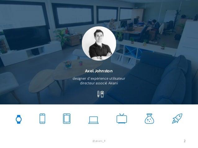 @akiani_fr 2 designer  d'expérience utilisateur directeur associé Akiani Axel Johnston
