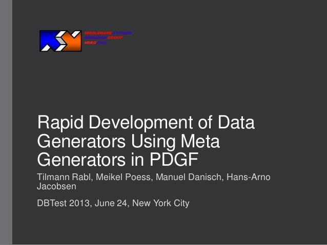 MIDDLEWARE SYSTEMS RESEARCH GROUP MSRG.ORG  Rapid Development of Data Generators Using Meta Generators in PDGF Tilmann Rab...