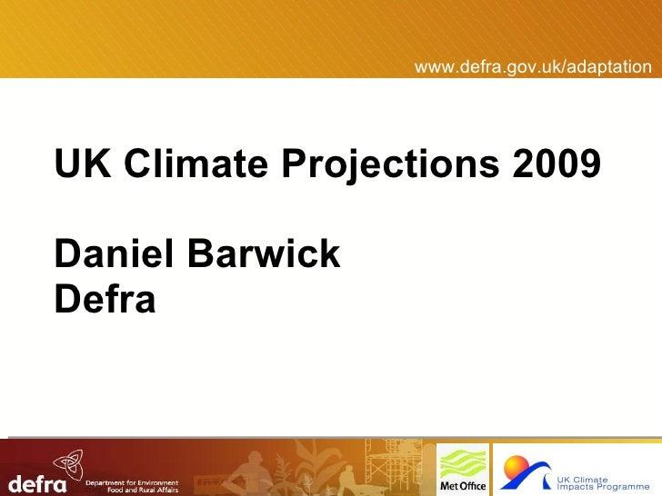 UK Climate Projections 2009 Daniel Barwick Defra www.defra.gov.uk/adaptation