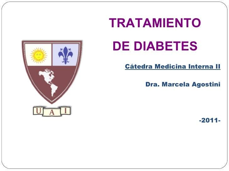 Cátedra Medicina Interna II Dra. Marcela Agostini -2011- TRATAMIENTO DE DIABETES