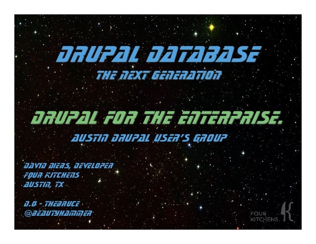 Drupal DataBase                 The next Generation Drupal for the Enterprise.           Austin Drupal User's GroupDavid D...
