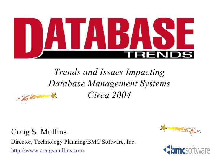 Trends and Issues Impacting              Database Management Systems                       Circa 2004Craig S. MullinsDirec...