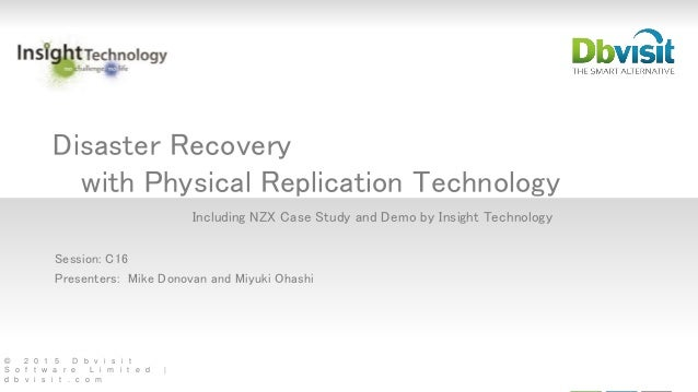 © 2 0 1 5 D b v i s i t S o f t w a r e L i m i t e d | d b v i s i t . c o m Disaster Recovery with Physical Replication ...