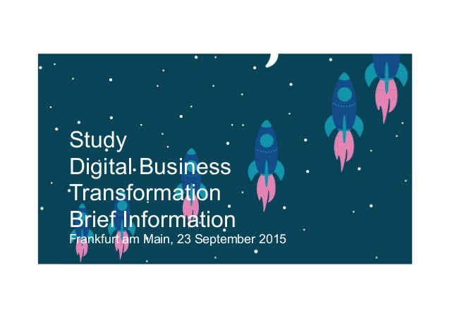 Study Digital Business Transformation Brief Information Frankfurt am Main, 23 September 2015