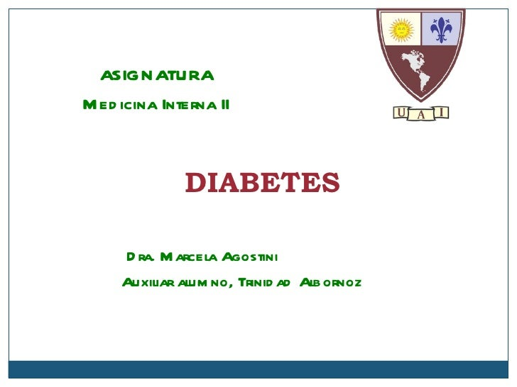 DIABETES Dra. Marcela Agostini Auxiliar alumno, Trinidad Albornoz ASIGNATURA Medicina Interna II