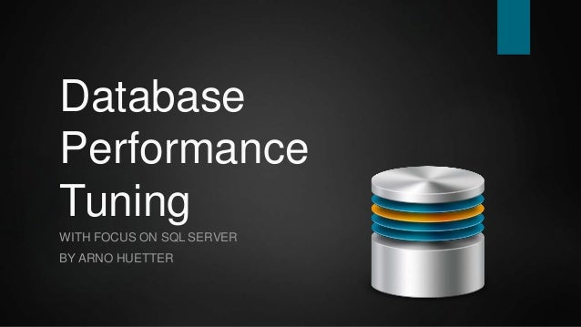 Database Performance Tuning WITH FOCUS ON SQL SERVER BY ARNO HUETTER